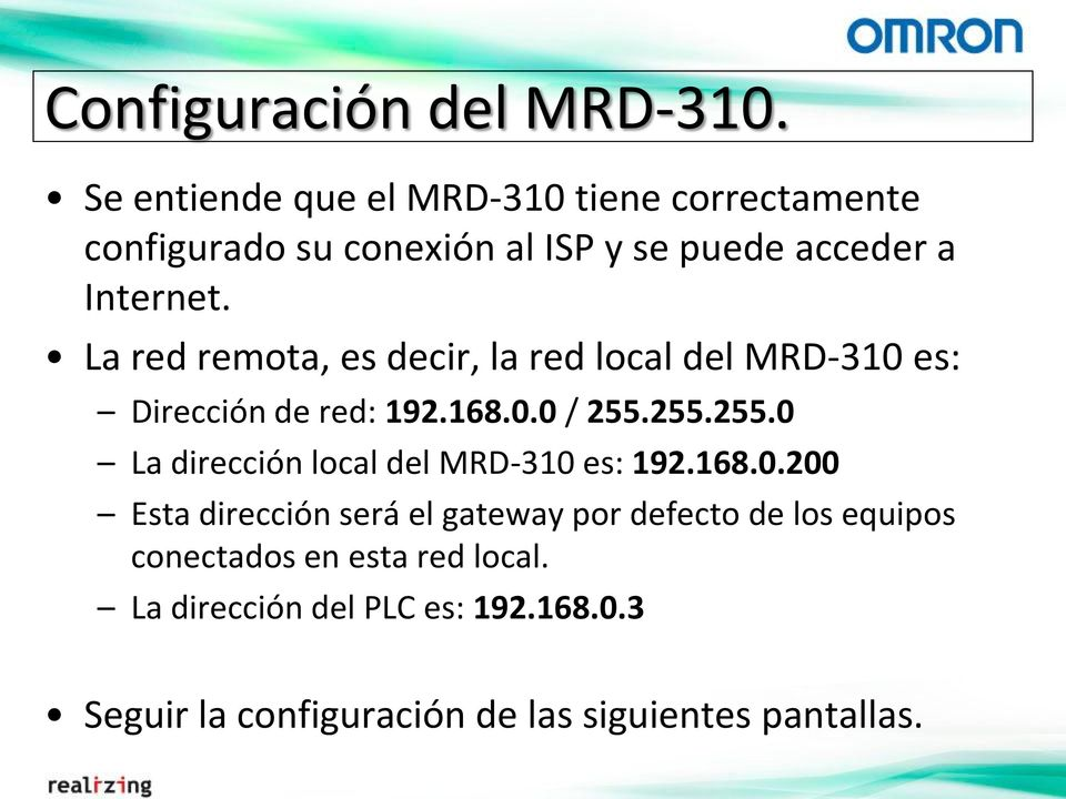 La red remota, es decir, la red local del MRD-310 es: Dirección de red: 192.168.0.0 / 255.