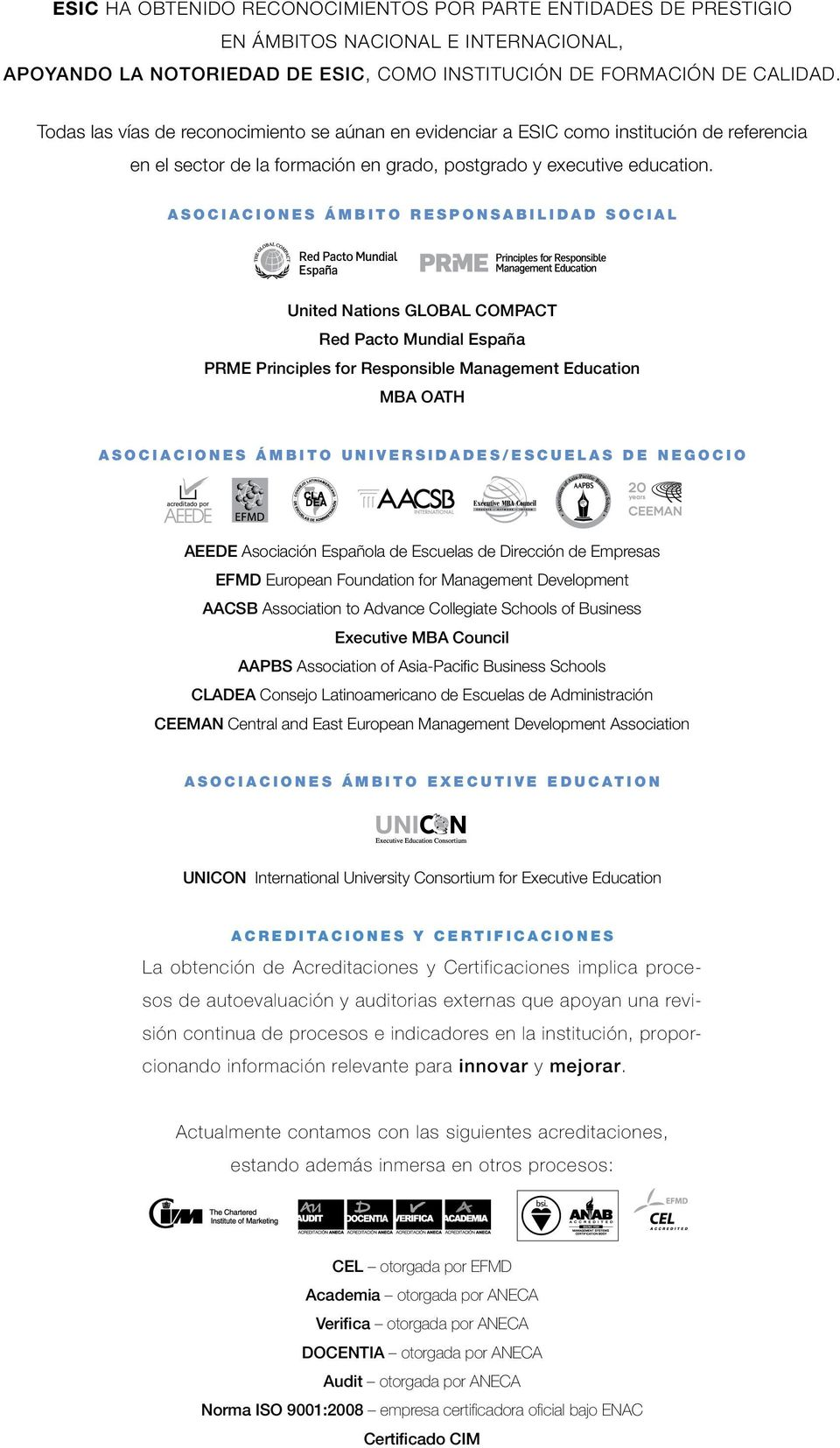 ASOCIACIONES ÁMBITO RESPONSABILIDAD SOCIAL United Nations GLOBAL COMPACT Red Pacto Mundial España PRME Principles for Responsible Management Education MBA OATH ASOCIACIONES ÁMBITO