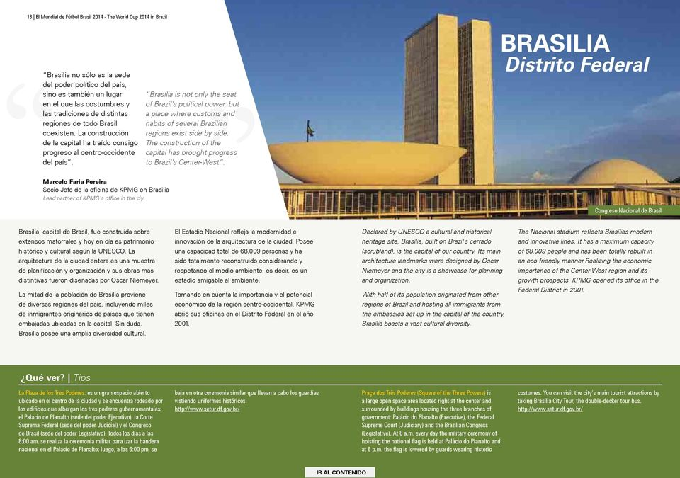 Brasília is not only the seat of Brazil s political power, but a place where customs and habits of several Brazilian regions exist side by side.