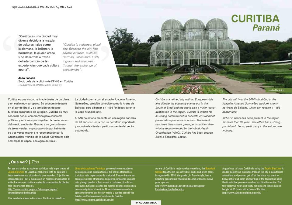 Curitiba is a diverse, plural city. Because the city has several cultures, such as German, Italian and Dutch, it grows and improves through the exchange of experiences.