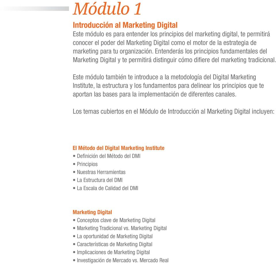 Este módulo también te introduce a la metodología del Digital Marketing Institute, la estructura y los fundamentos para delinear los principios que te aportan las bases para la implementación de