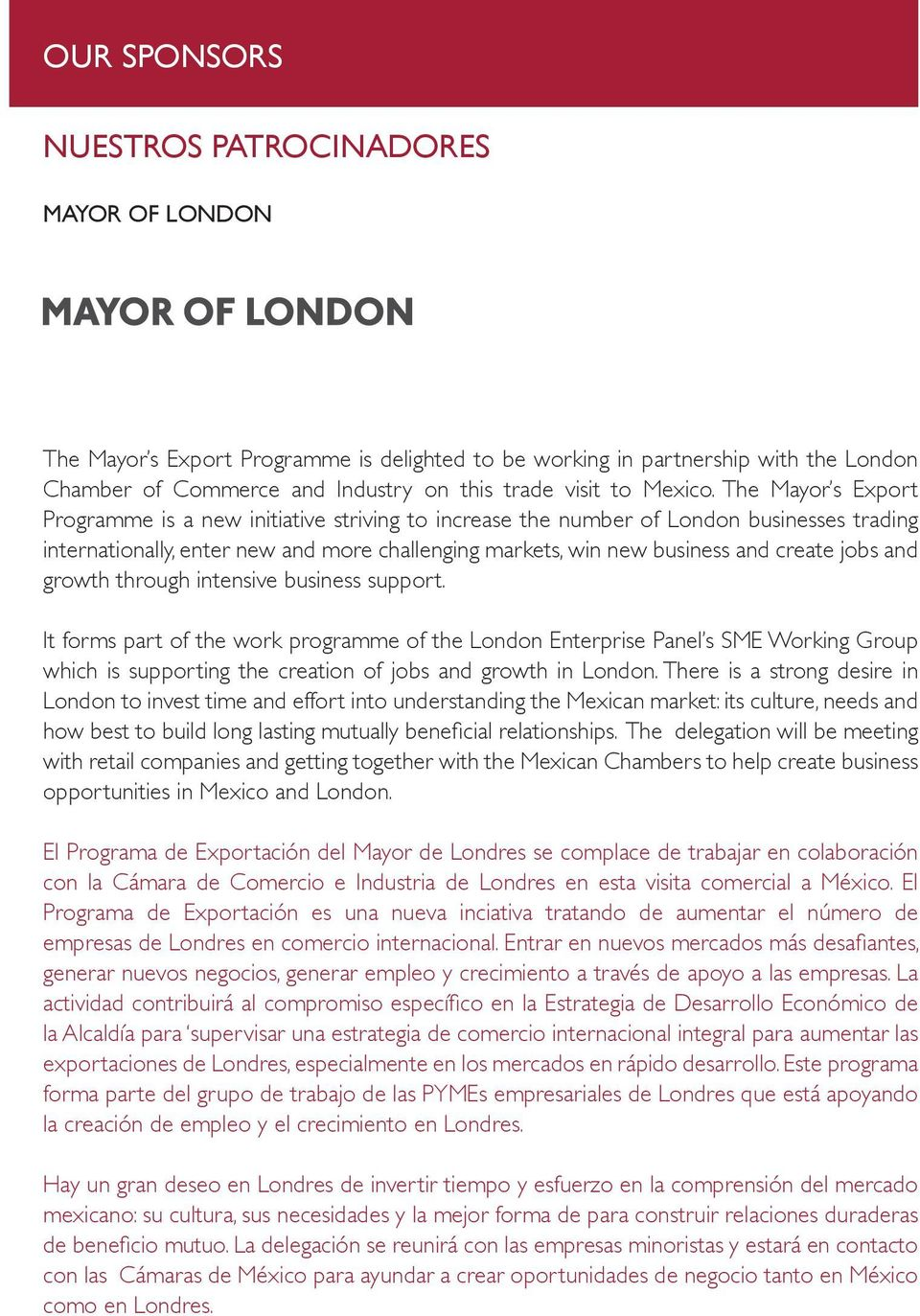 The Mayor s Export Programme is a new initiative striving to increase the number of London businesses trading internationally, enter new and more challenging markets, win new business and create jobs