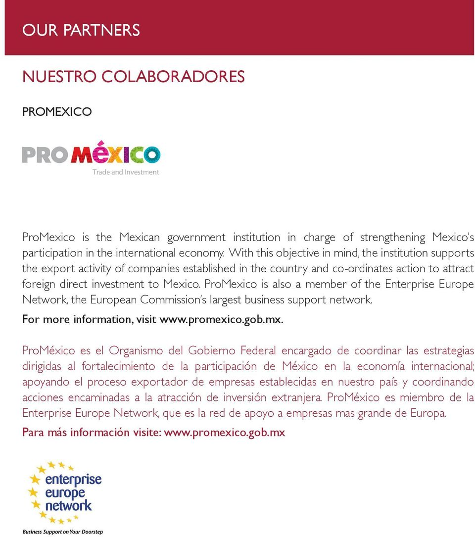 ProMexico is also a member of the Enterprise Europe Network, the European Commission s largest business support network. For more information, visit www.promexico.gob.mx.