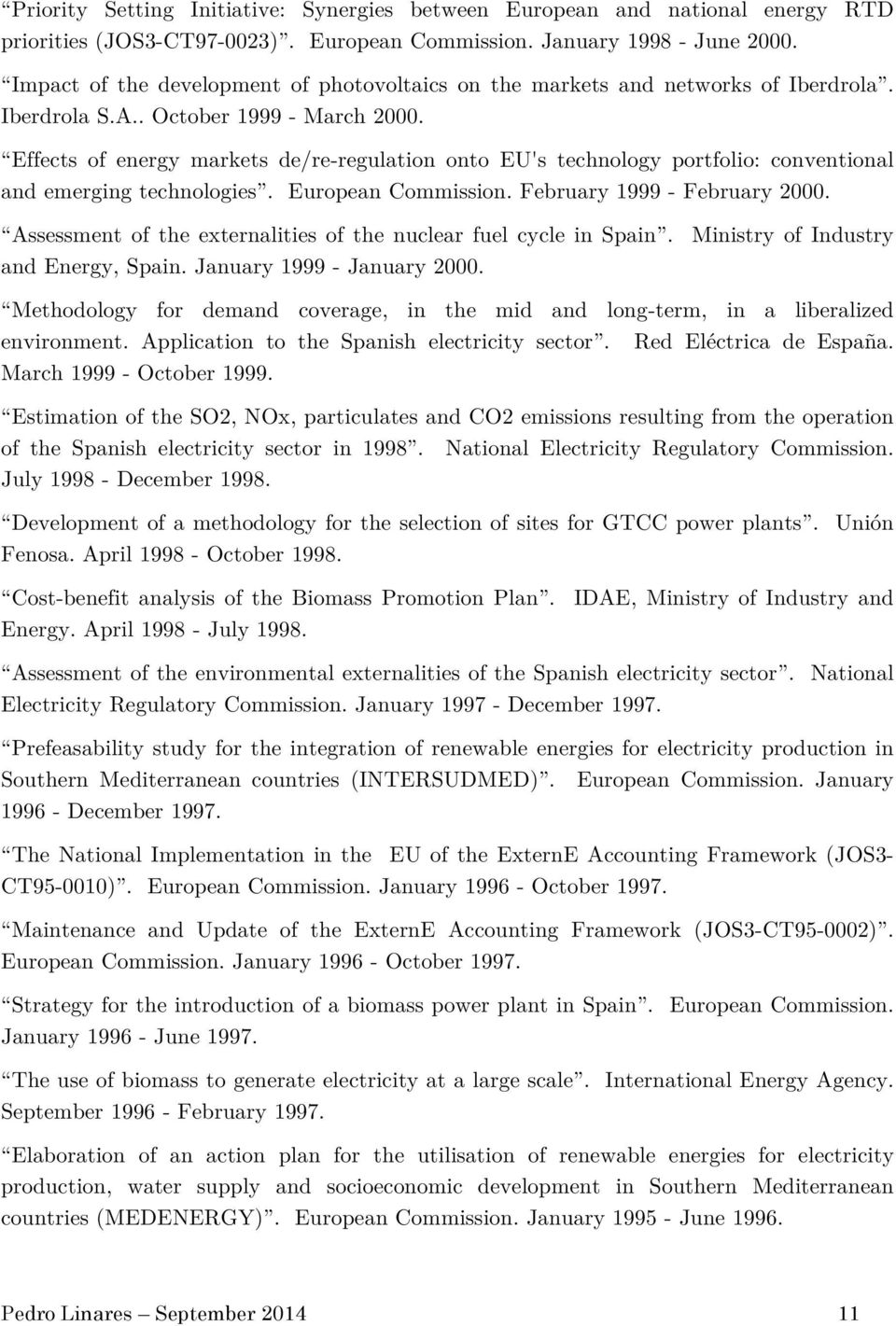 Effects of energy markets de/re-regulation onto EU's technology portfolio: conventional and emerging technologies. European Commission. February 1999 - February 2000.