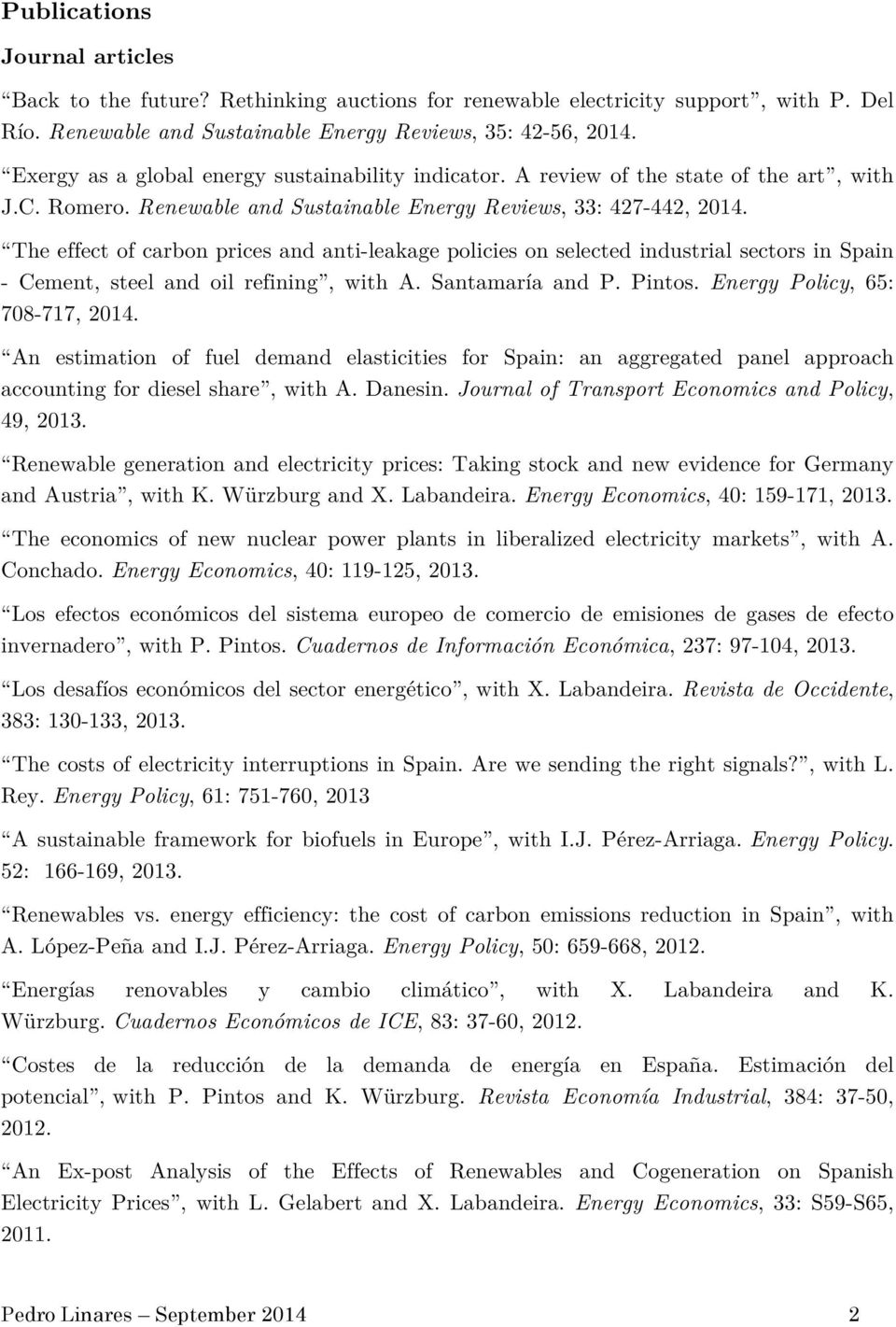 The effect of carbon prices and anti-leakage policies on selected industrial sectors in Spain - Cement, steel and oil refining, with A. Santamaría and P. Pintos. Energy Policy, 65: 708-717, 2014.