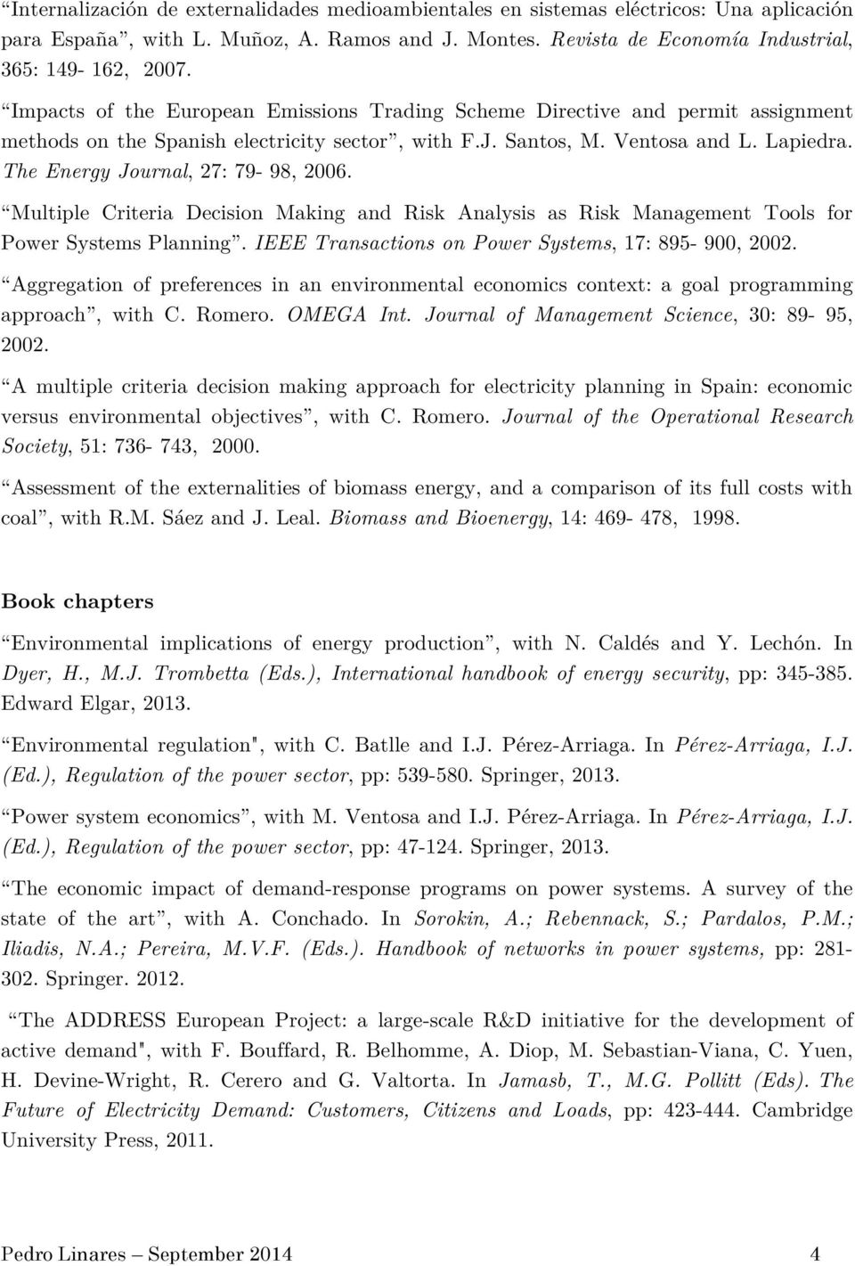 The Energy Journal, 27: 79-98, 2006. Multiple Criteria Decision Making and Risk Analysis as Risk Management Tools for Power Systems Planning. IEEE Transactions on Power Systems, 17: 895-900, 2002.