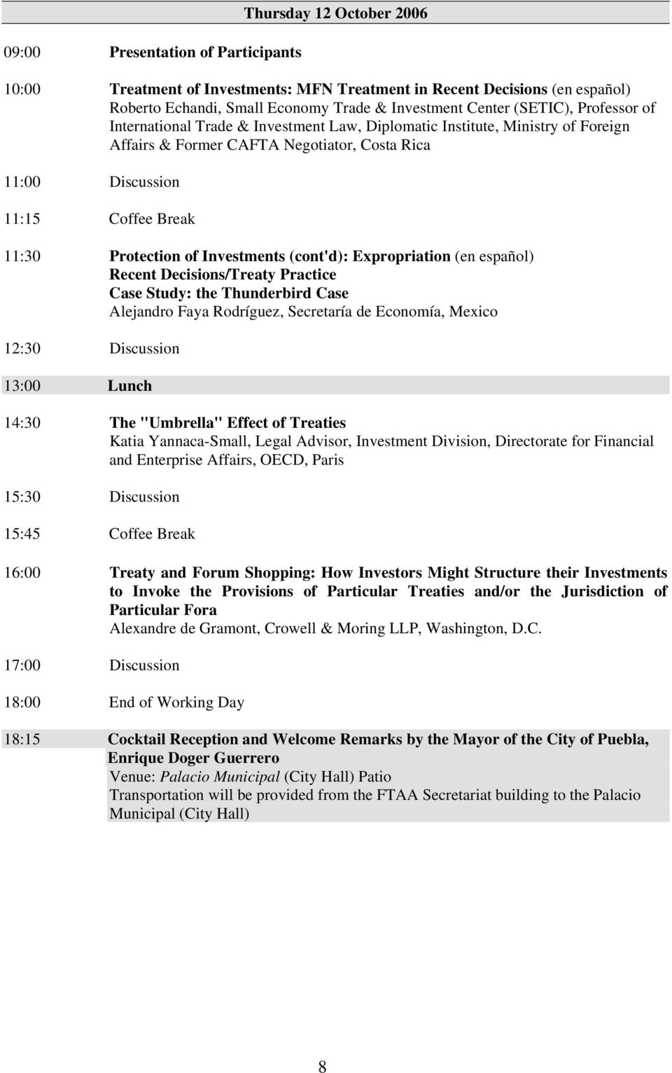 Protection of Investments (cont'd): Expropriation (en español) Recent Decisions/Treaty Practice Case Study: the Thunderbird Case Alejandro Faya Rodríguez, Secretaría de Economía, Mexico 12:30