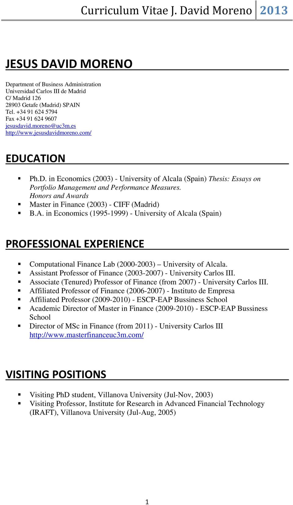 Honors and Awards Master in Finance (2003) - CIFF (Madrid) B.A. in Economics (1995-1999) - University of Alcala (Spain) PROFESSIONAL EXPERIENCE Computational Finance Lab (2000-2003) University of Alcala.