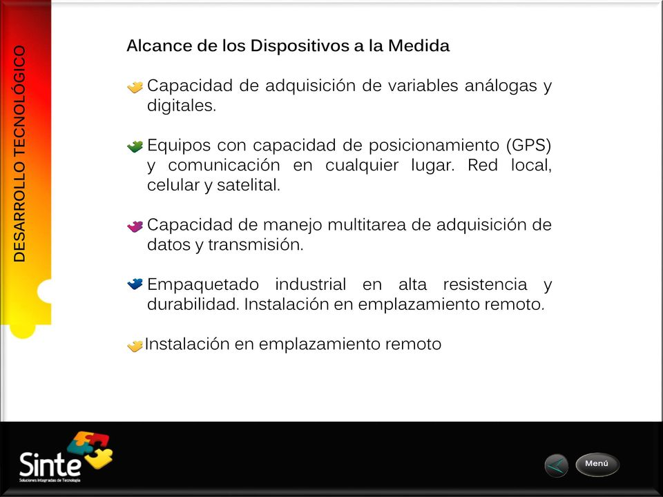 Red local, celular y satelital. Capacidad de manejo multitarea de adquisición de datos y transmisión.
