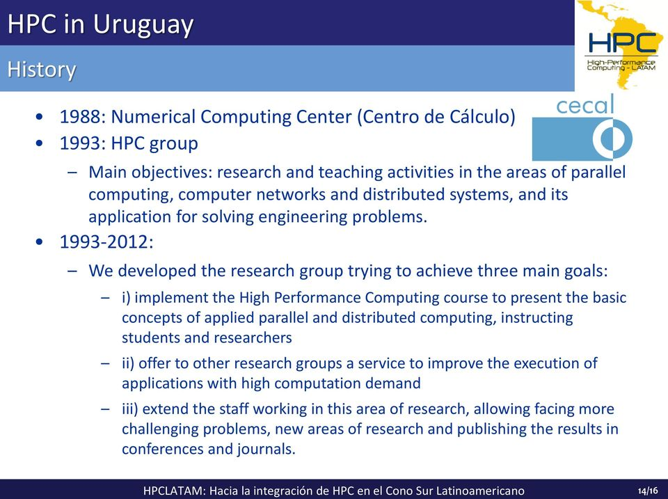1993-2012: We developed the research group trying to achieve three main goals: i) implement the High Performance Computing course to present the basic concepts of applied parallel and distributed