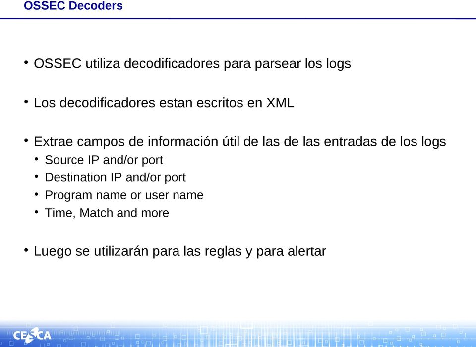 de las entradas de los logs Source IP and/or port Destination IP and/or port