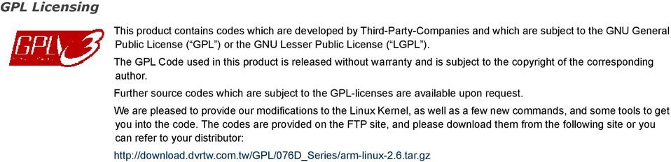 Further source codes which are subject to the GPL-licenses are available upon request.