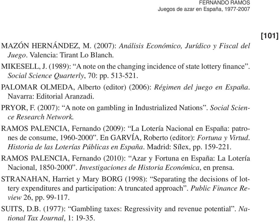 Navarra: Editorial Aranzadi. PRYOR, F. (2007): A note on gambling in Industrialized Nations. Social Science Research Network.