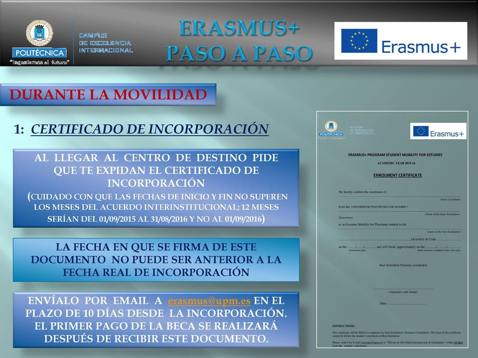 INCORPORACIÓN ERASMUS+ PROGRAM STUDENT MOBILITY FOR ESTUDIES ACADEMIC YEAR 2015-16 ENROLMENT CERTIFICATE We hereby confirm the enrolment of:.