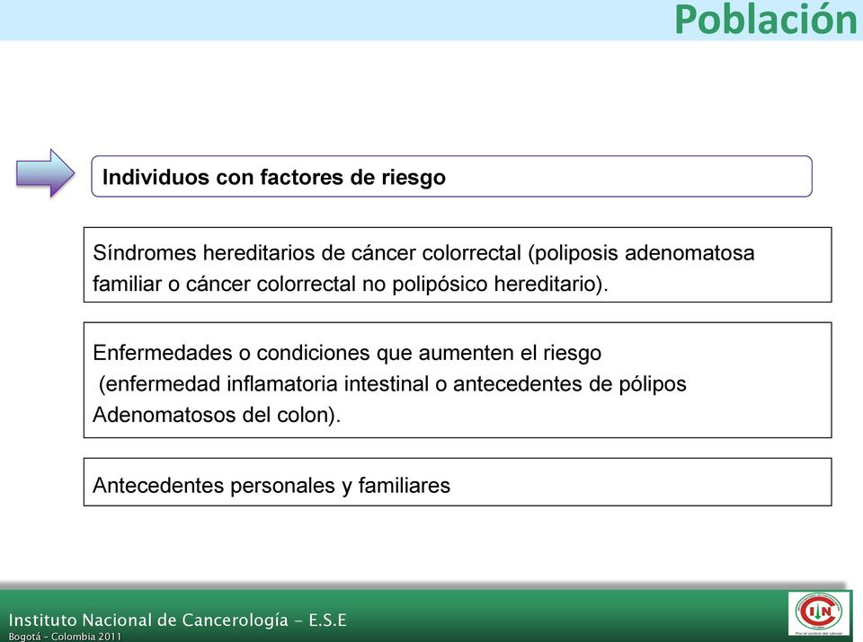 (poliposis adenomatosa familiar o cáncer colorrectal no polipósico hereditario).