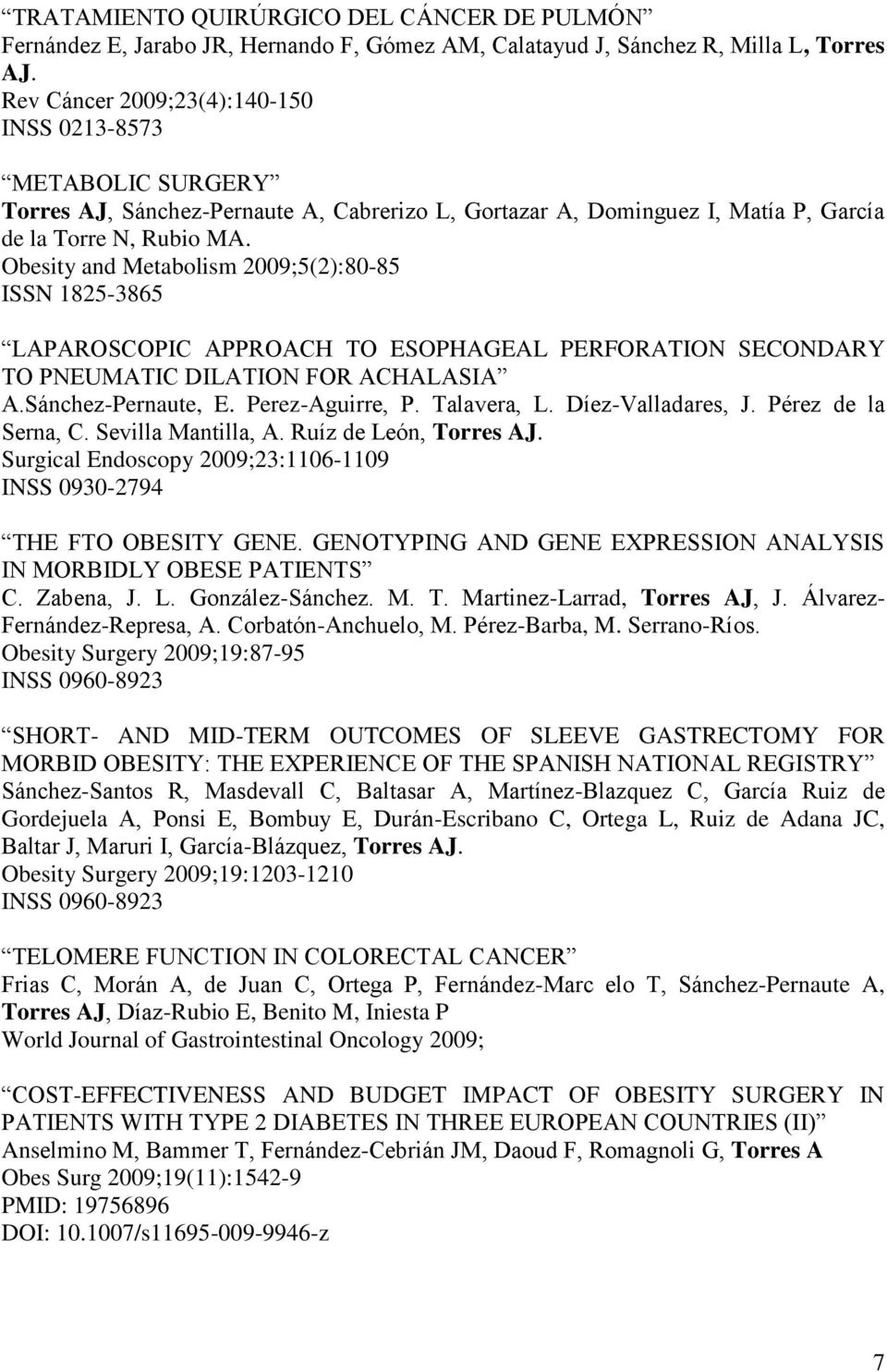 Obesity and Metabolism 2009;5(2):80-85 ISSN 1825-3865 LAPAROSCOPIC APPROACH TO ESOPHAGEAL PERFORATION SECONDARY TO PNEUMATIC DILATION FOR ACHALASIA A.Sánchez-Pernaute, E. Perez-Aguirre, P.