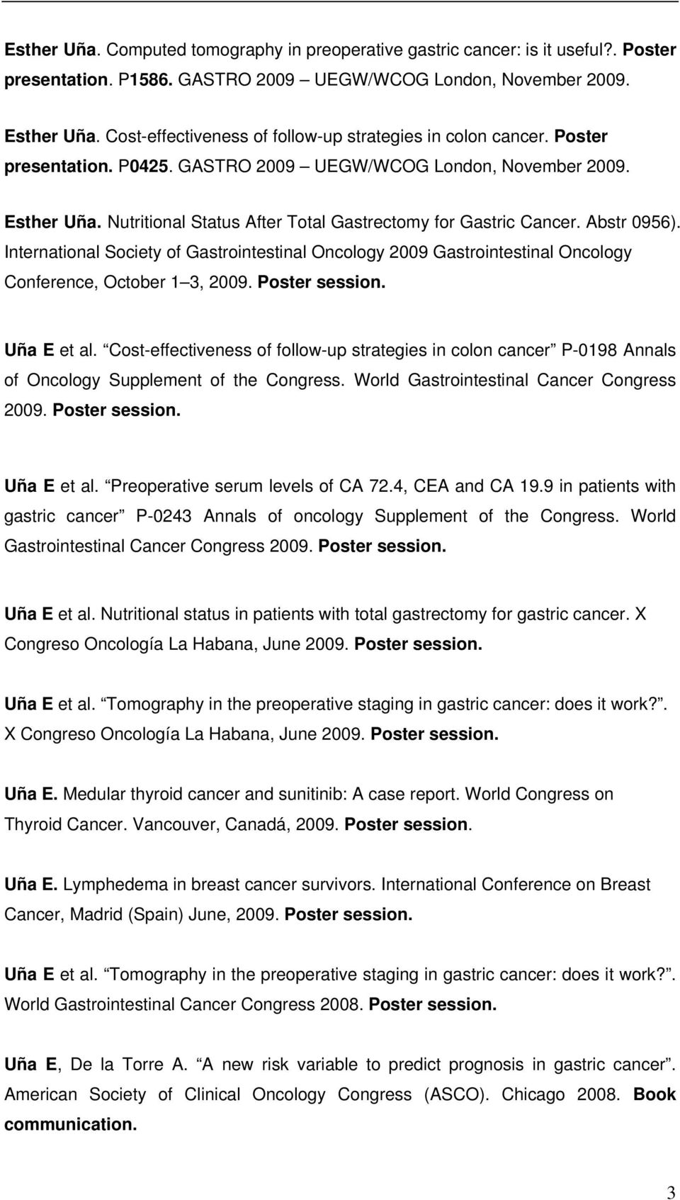Nutritional Status After Total Gastrectomy for Gastric Cancer. Abstr 0956). International Society of Gastrointestinal Oncology 2009 Gastrointestinal Oncology Conference, October 1 3, 2009.