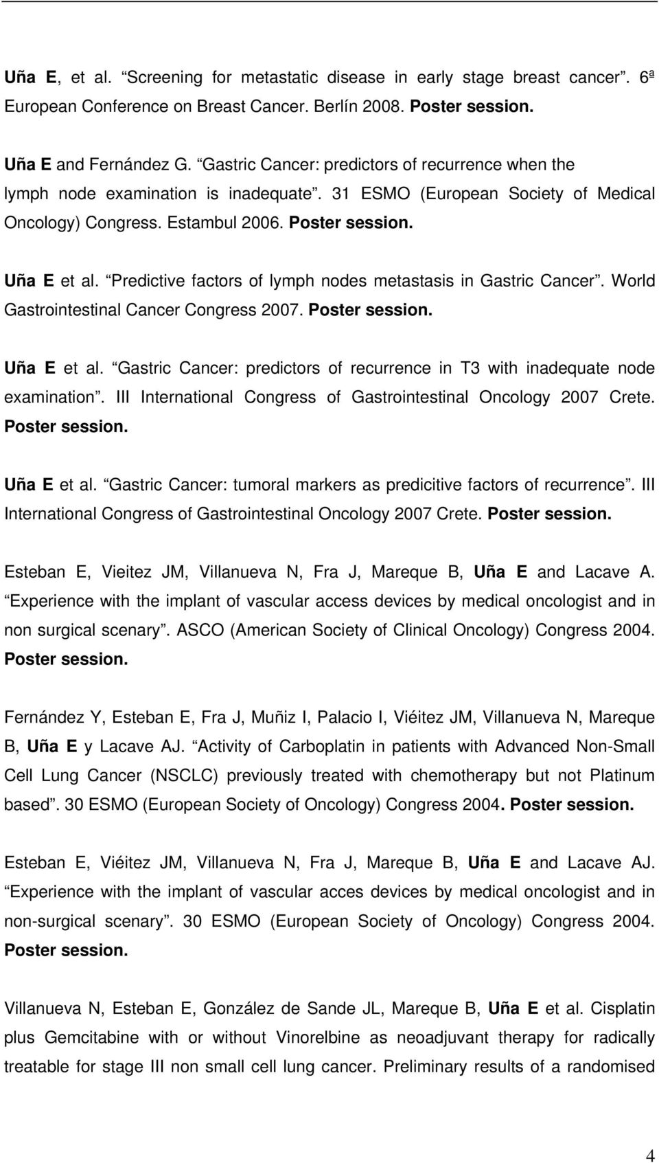 Predictive factors of lymph nodes metastasis in Gastric Cancer. World Gastrointestinal Cancer Congress 2007. Poster session. Uña E et al.