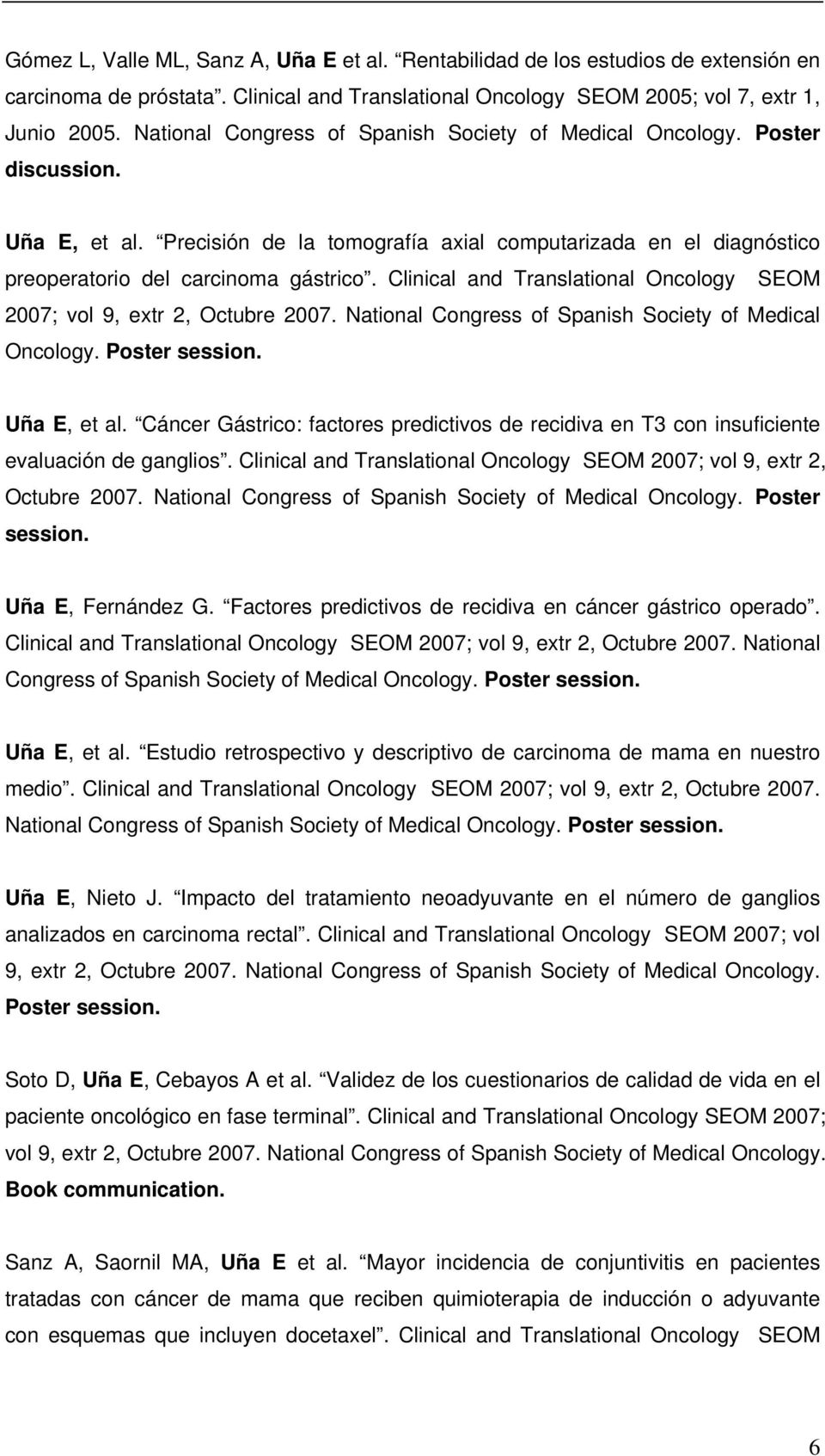 Clinical and Translational Oncology SEOM 2007; vol 9, extr 2, Octubre 2007. National Congress of Spanish Society of Medical Oncology. Poster session. Uña E, et al.