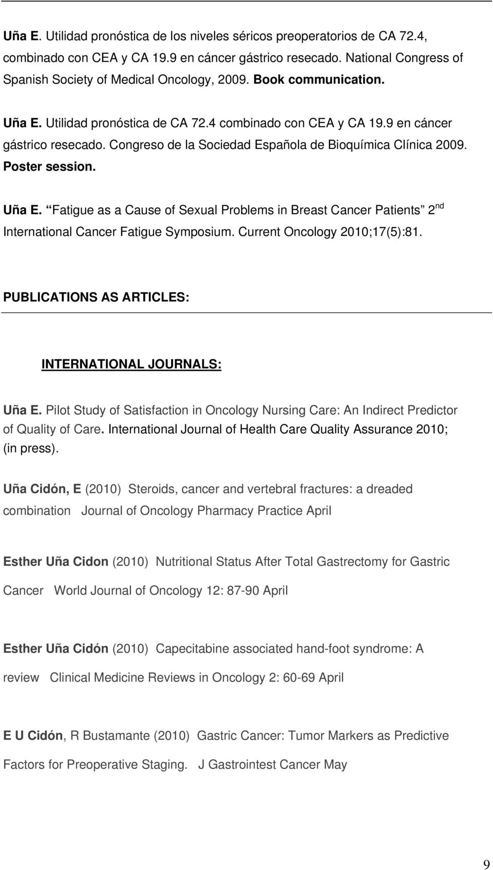 Current Oncology 2010;17(5):81. PUBLICATIONS AS ARTICLES: INTERNATIONAL JOURNALS: Uña E. Pilot Study of Satisfaction in Oncology Nursing Care: An Indirect Predictor of Quality of Care.