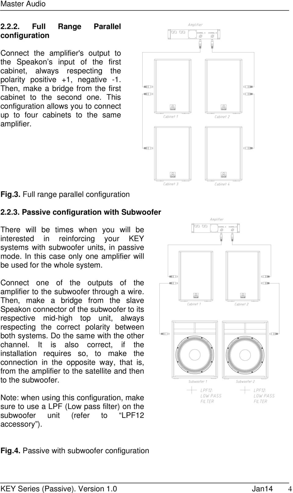 Full range parallel configuration 2.2.3. Passive configuration with Subwoofer There will be times when you will be interested in reinforcing your KEY systems with subwoofer units, in passive mode.