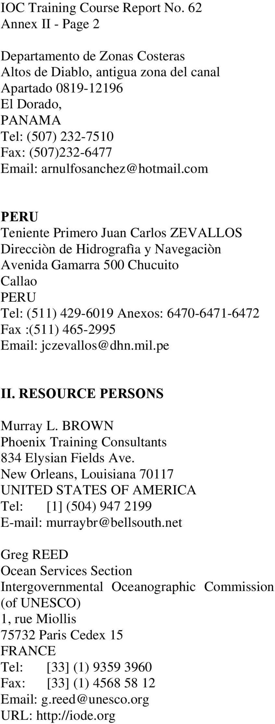 jczevallos@dhn.mil.pe II. RESOURCE PERSONS Murray L. BROWN Phoenix Training Consultants 834 Elysian Fields Ave.