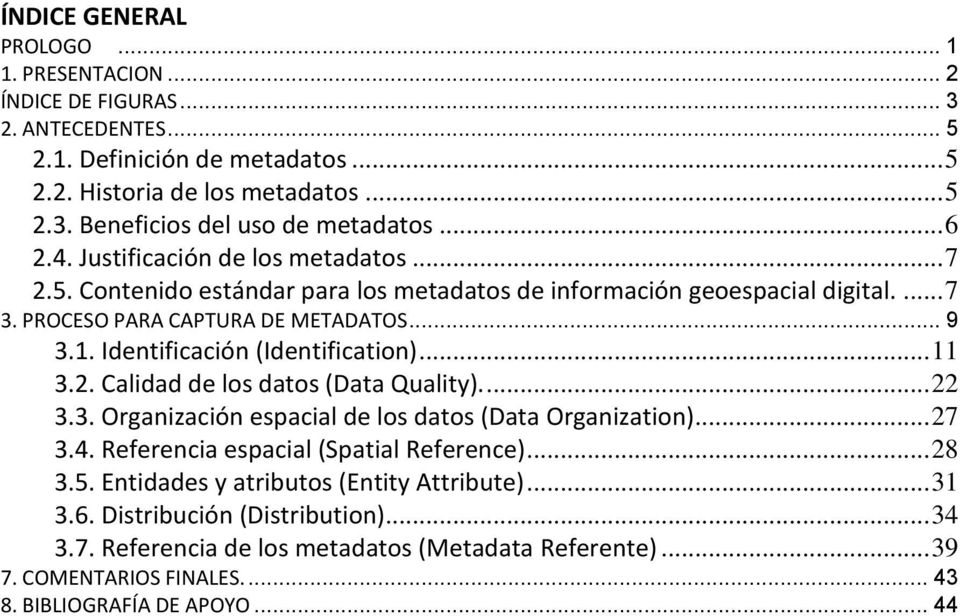 Identificación (Identification)... 11 3.2. Calidad de los datos (Data Quality).... 22 3.3. Organización espacial de los datos (Data Organization)... 27 3.4. Referencia espacial (Spatial Reference).