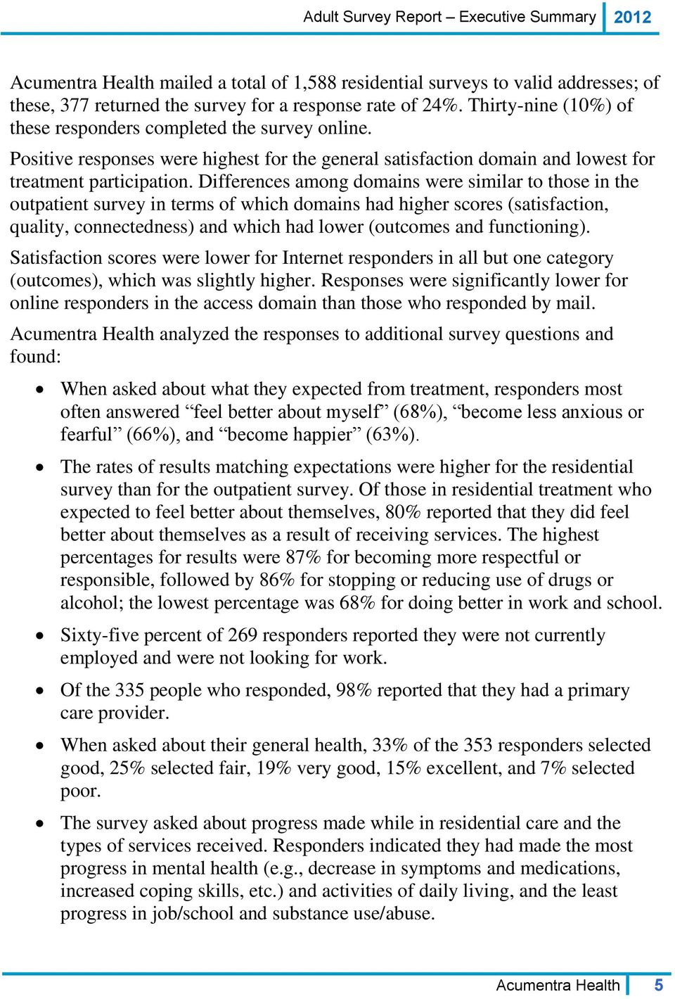 Differences among domains were similar to those in the outpatient survey in terms of which domains had higher scores (satisfaction, quality, connectedness) and which had lower (outcomes and