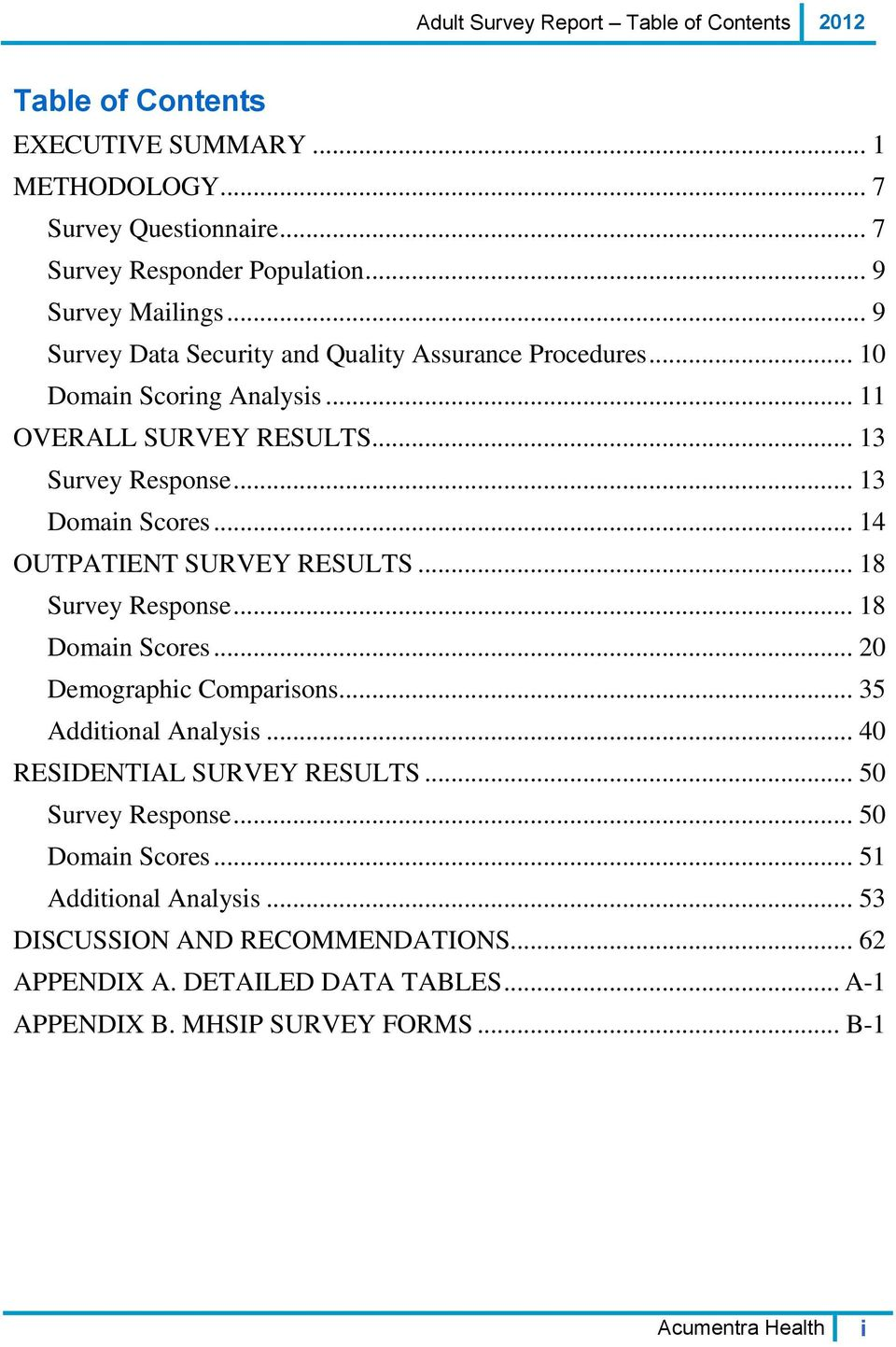 .. 14 OUTPATIENT SURVEY RESULTS... 18 Survey Response... 18 Domain Scores... 20 Demographic Comparisons... 35 Additional Analysis... 40 RESIDENTIAL SURVEY RESULTS.