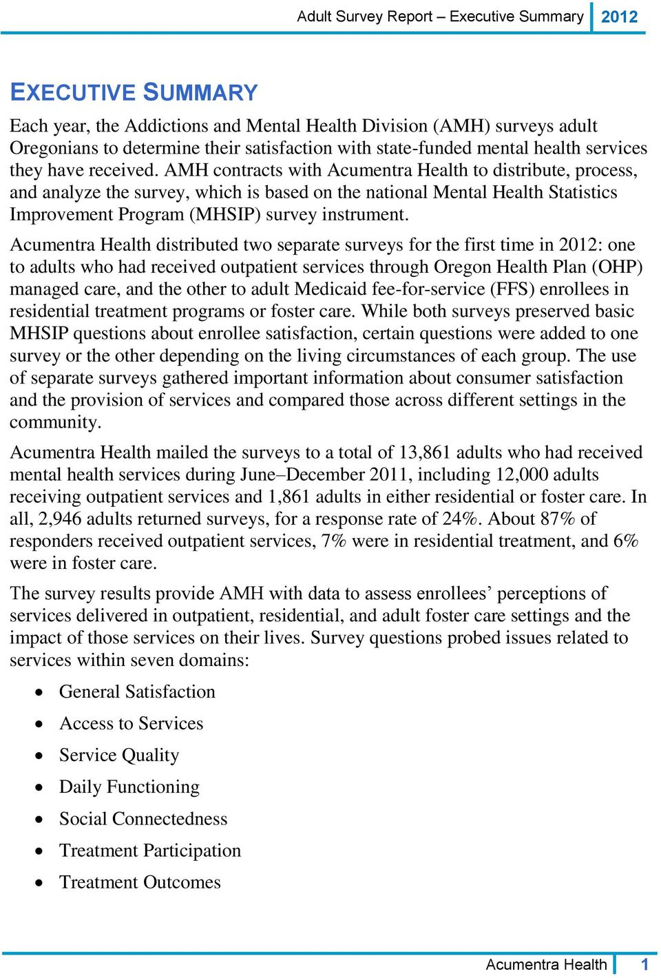 AMH contracts with Acumentra Health to distribute, process, and analyze the survey, which is based on the national Mental Health Statistics Improvement Program (MHSIP) survey instrument.