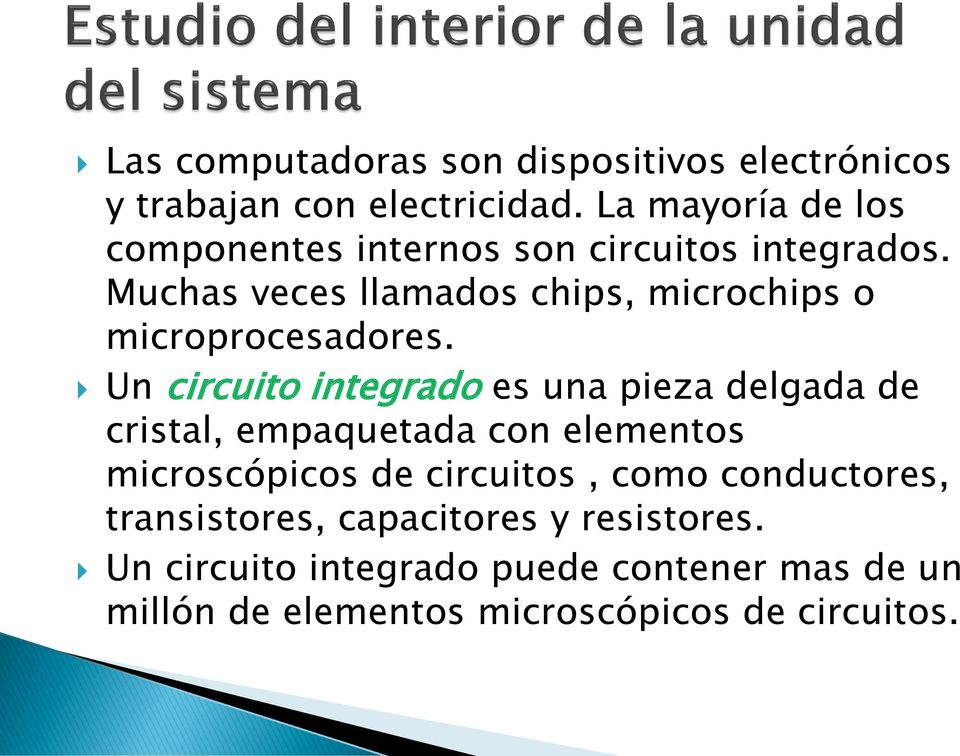 Muchas veces llamados chips, microchips o microprocesadores.