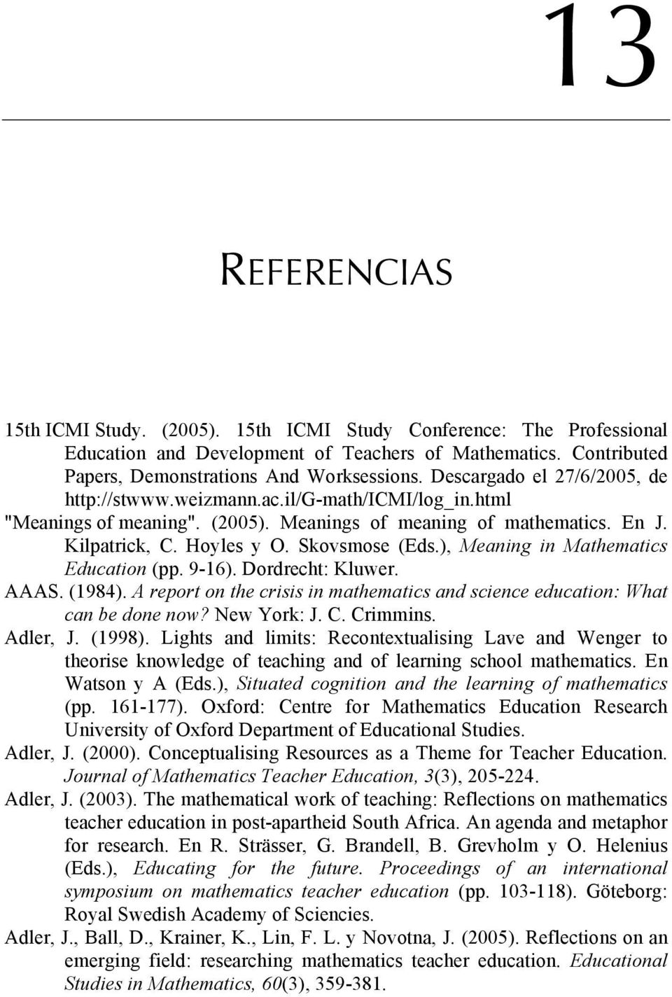 ), Meaning in Mathematics Education (pp. 9-16). Dordrecht: Kluwer. AAAS. (1984). A report on the crisis in mathematics and science education: What can be done now? New York: J. C. Crimmins. Adler, J.