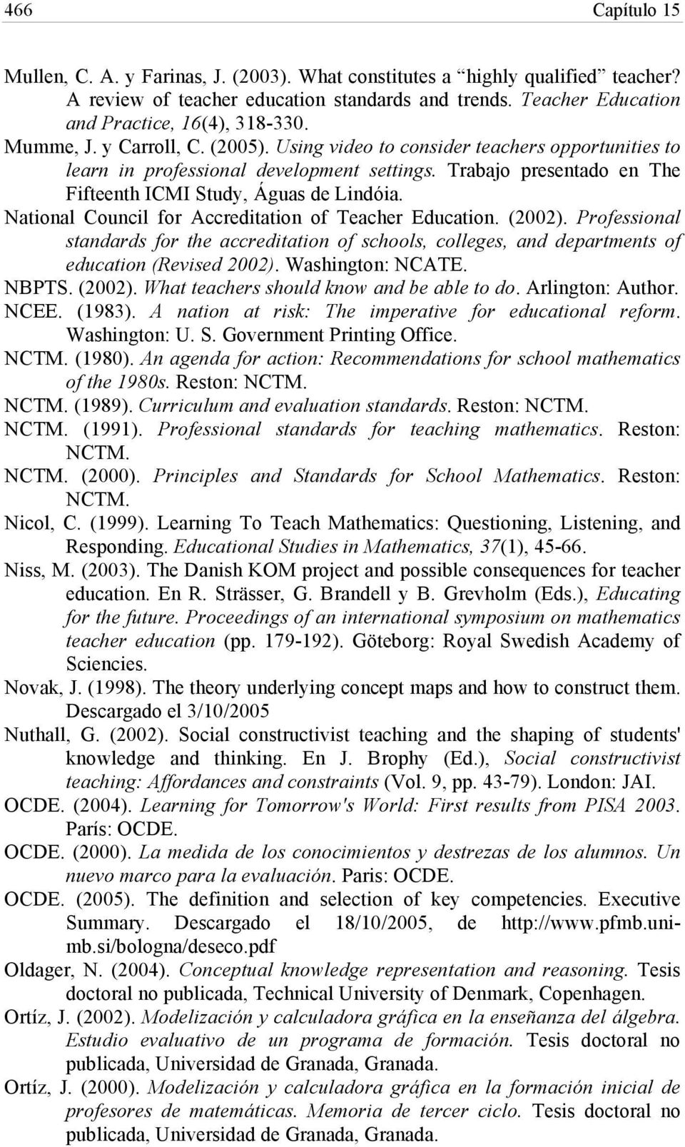 National Council for Accreditation of Teacher Education. (2002). Professional standards for the accreditation of schools, colleges, and departments of education (Revised 2002). Washington: NCATE.