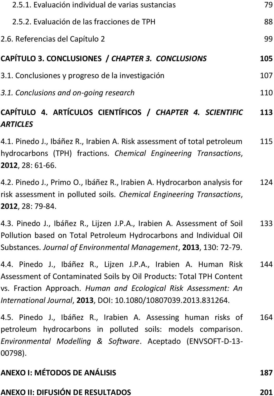 Risk assessment of total petroleum hydrocarbons (TPH) fractions. Chemical Engineering Transactions, 2012, 28: 61-66. 4.2. Pinedo J., Primo O., Ibáñez R., Irabien A.