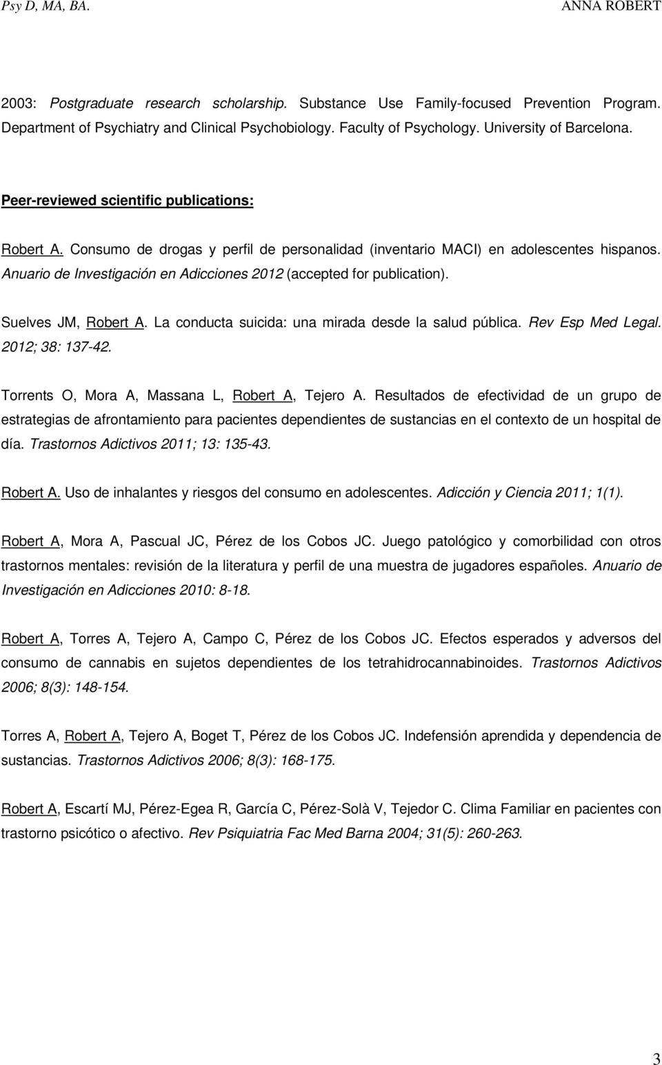 Anuario de Investigación en Adicciones 2012 (accepted for publication). Suelves JM, Robert A. La conducta suicida: una mirada desde la salud pública. Rev Esp Med Legal. 2012; 38: 137-42.