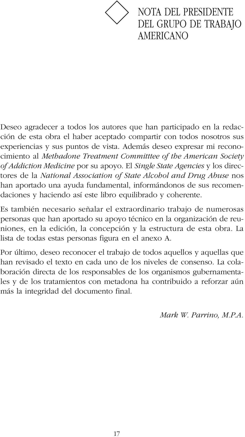 El Single State Agencies y los directores de la National Association of State Alcohol and Drug Abuse nos han aportado una ayuda fundamental, informándonos de sus recomendaciones y haciendo así este