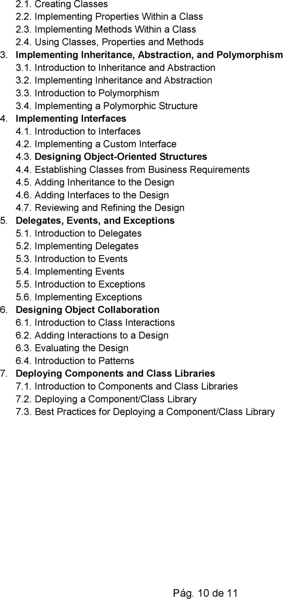 Implementing a Polymorphic Structure 4. Implementing Interfaces 4.1. Introduction to Interfaces 4.2. Implementing a Custom Interface 4.3. Designing Object-Oriented Structures 4.4. Establishing Classes from Business Requirements 4.