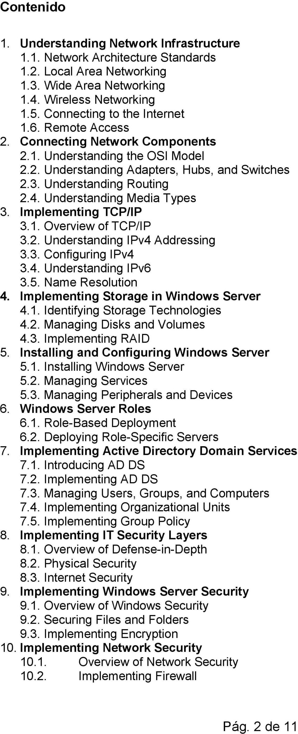 Implementing TCP/IP 3.1. Overview of TCP/IP 3.2. Understanding IPv4 Addressing 3.3. Configuring IPv4 3.4. Understanding IPv6 3.5. Name Resolution 4. Implementing Storage in Windows Server 4.1. Identifying Storage Technologies 4.