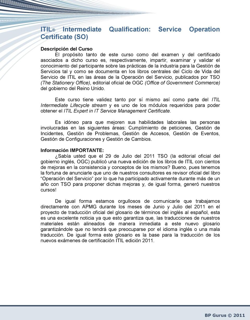 Ciclo de Vida del Servicio de ITIL en las áreas de la Operación, publicados por TSO (The Stationery Office), editorial oficial de OGC (Office of Government Commerce) del gobierno del Reino Unido.