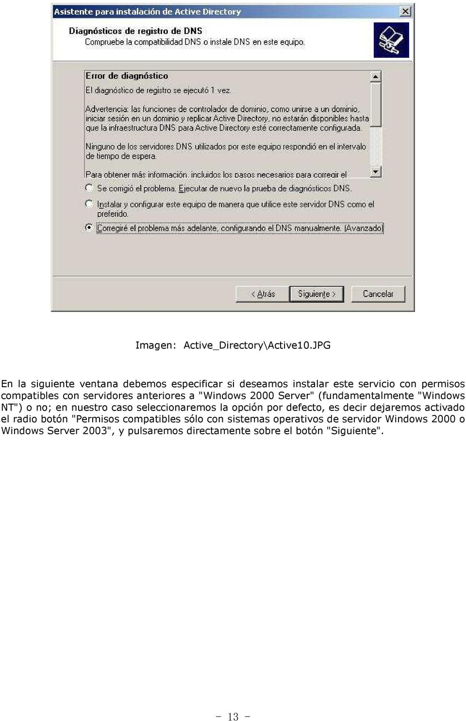 "servidores anteriores a ""Windows 2000 Server"" (fundamentalmente ""Windows NT"") o no; en nuestro caso seleccionaremos la"