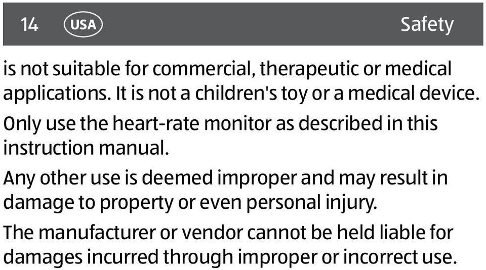 Only use the heart-rate monitor as described in this instruction manual.