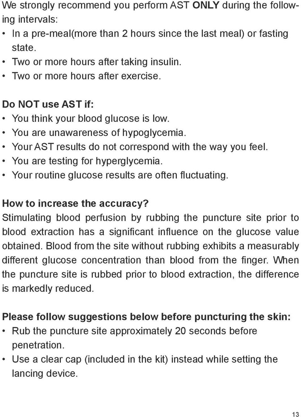 You are testing for hyperglycemia. Your routine glucose results are often fluctuating. How to increase the accuracy?