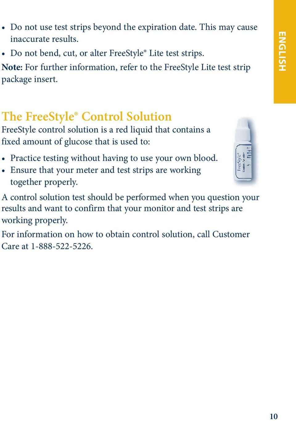 ENGLISH The FreeStyle Control Solution FreeStyle control solution is a red liquid that contains a fixed amount of glucose that is used to: Practice testing without having to use your