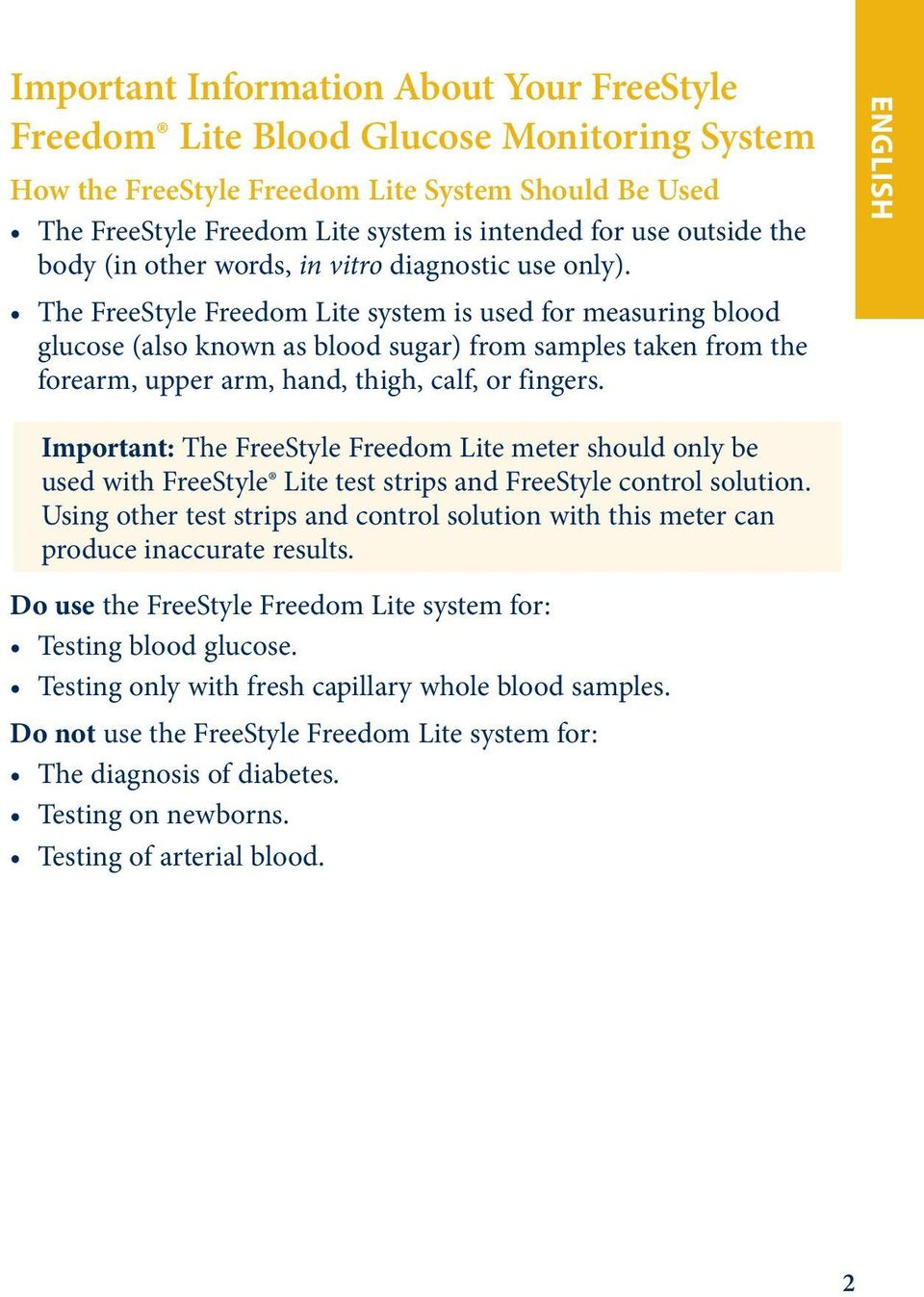 The FreeStyle Freedom Lite system is used for measuring blood glucose (also known as blood sugar) from samples taken from the forearm, upper arm, hand, thigh, calf, or fingers.