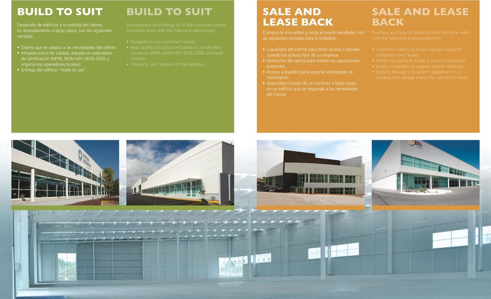 BUILD TO SUIT Development of buildings to fit the customer s needs; long-term lease with the following advantages: Designed to suit customer s needs.