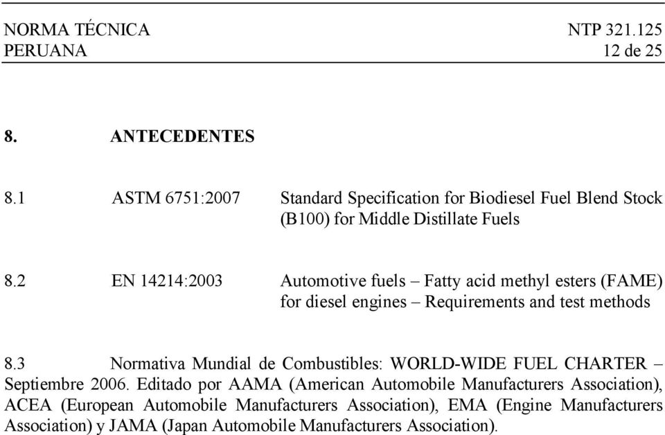 2 EN 14214:2003 Automotive fuels Fatty acid methyl esters (FAME) for diesel engines Requirements and test methods 8.
