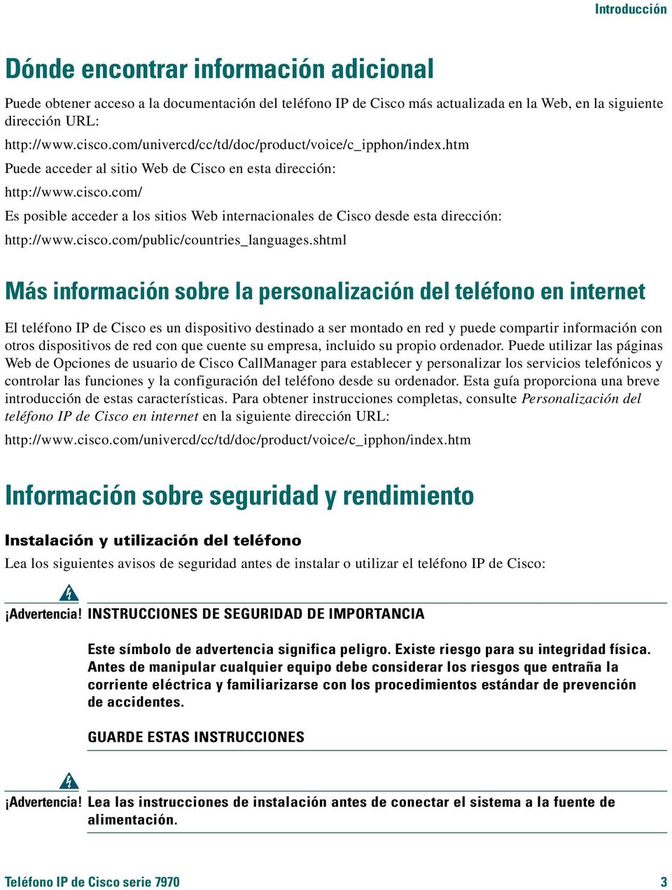 com/ Es posible acceder a los sitios Web internacionales de Cisco desde esta dirección: http://www.cisco.com/public/countries_languages.