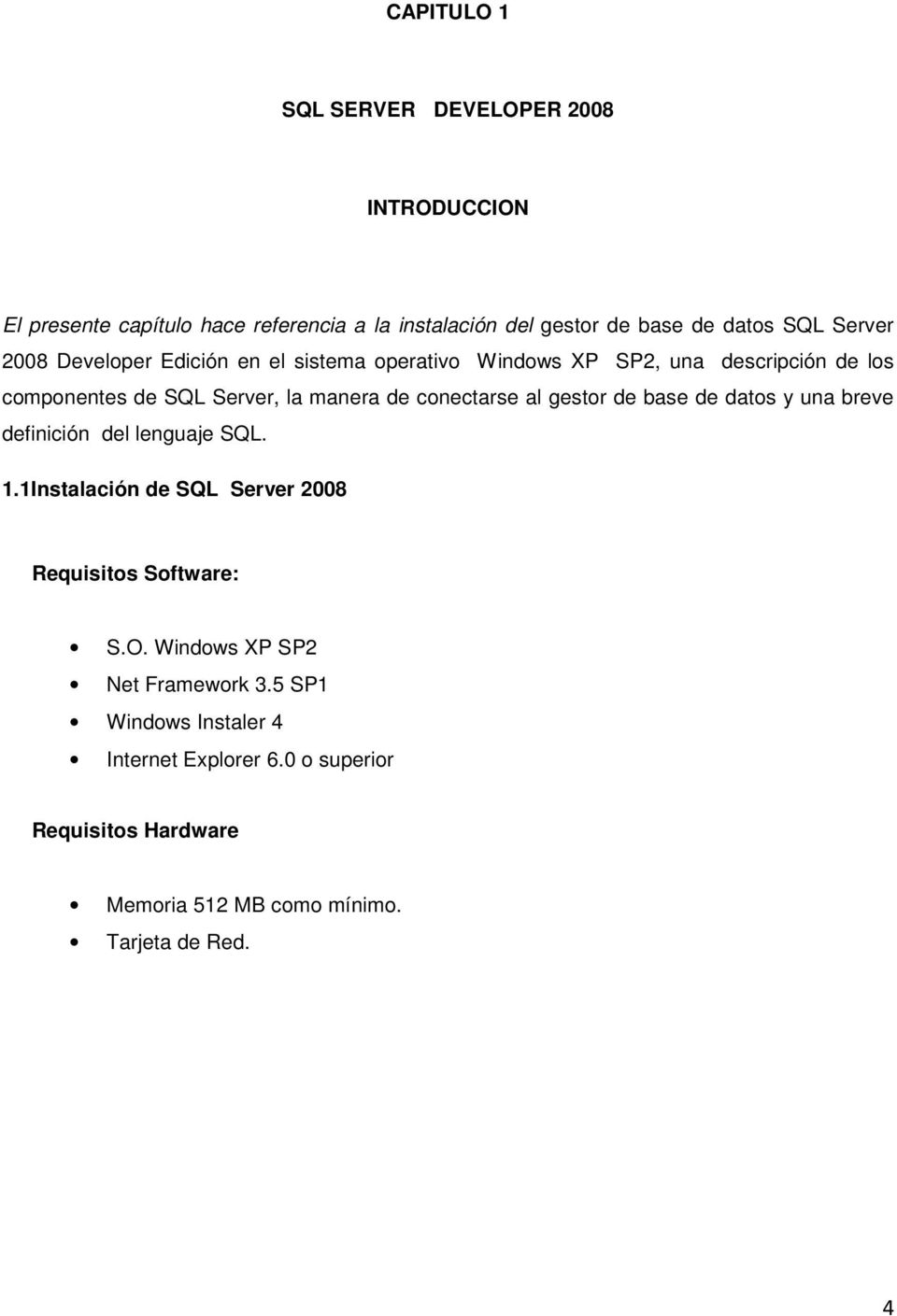 conectarse al gestor de base de datos y una breve definición del lenguaje SQL. 1.1Instalación de SQL Server 2008 Requisitos Software: S.O.