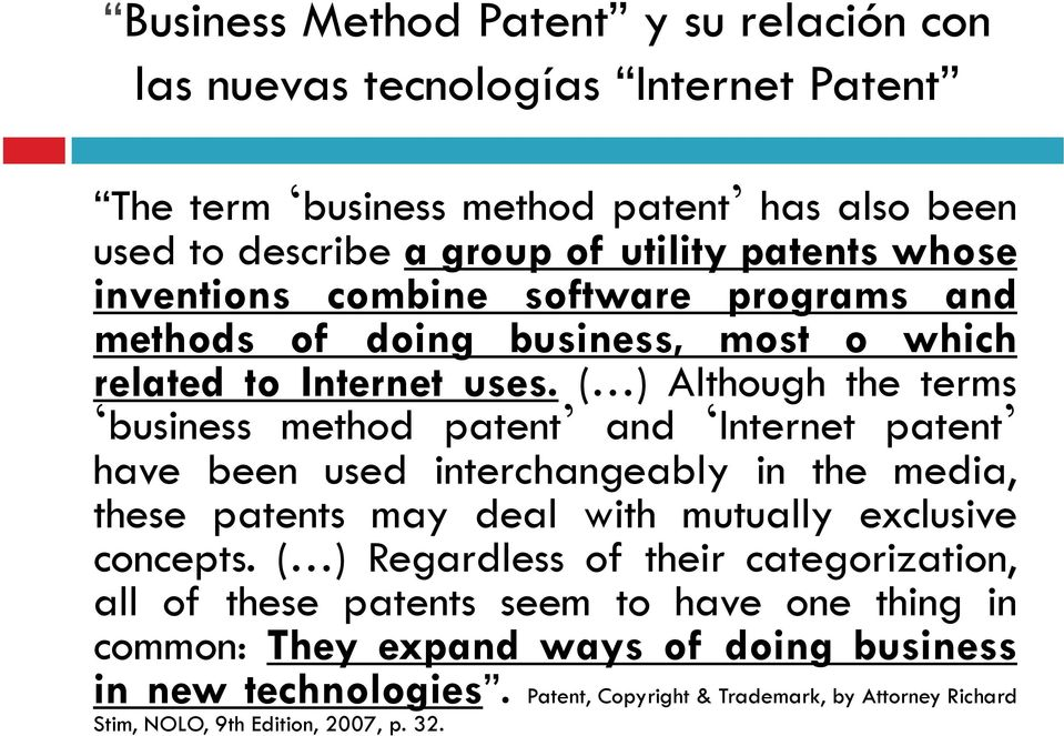 ( ) Although the terms business method patent and Internet patent have been used interchangeably in the media, these patents may deal with mutually exclusive concepts.