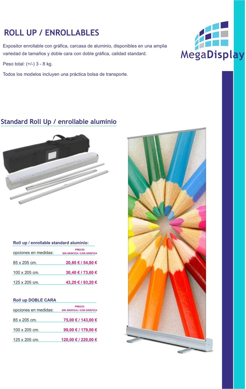 Standard Roll Up / enrollable aluminio Roll up / enrollable standard aluminio: opciones en medidas: 85 x 205 cm. 100 x 205 cm. 125 x 205 cm.